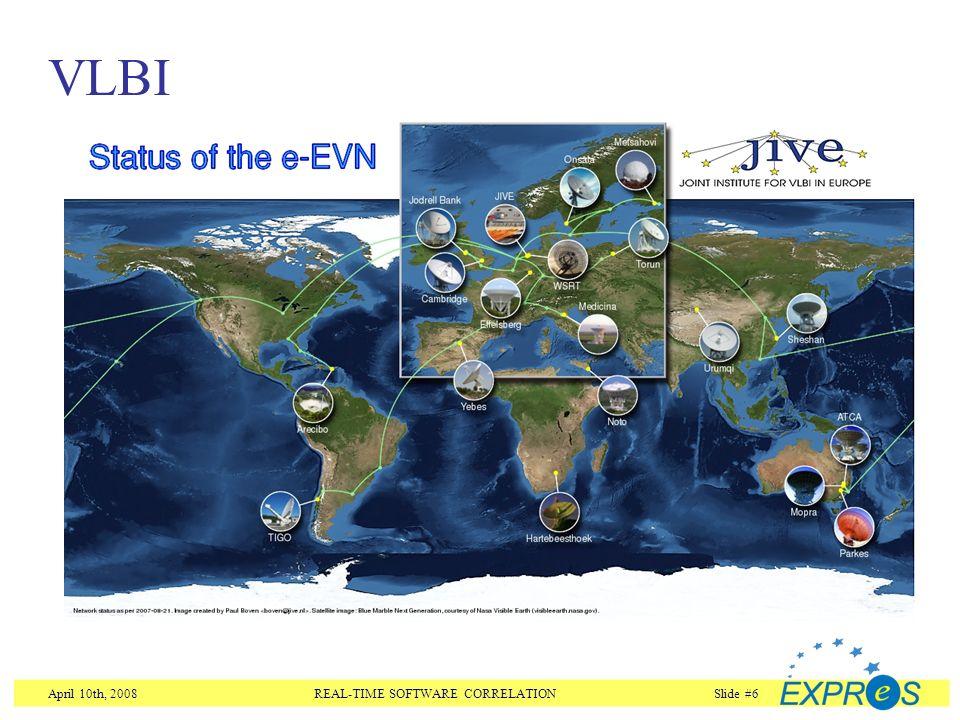April 10th, 2008REAL-TIME SOFTWARE CORRELATIONSlide #6 VLBI