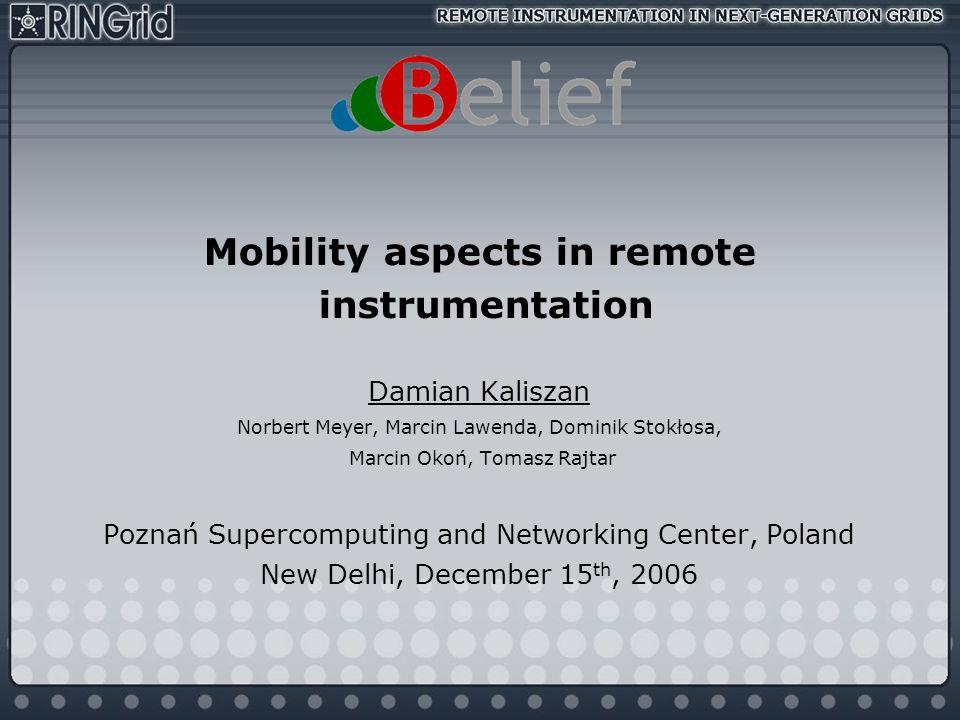 Mobility aspects in remote instrumentation Damian Kaliszan Norbert Meyer, Marcin Lawenda, Dominik Stokłosa, Marcin Okoń, Tomasz Rajtar Poznań Supercom