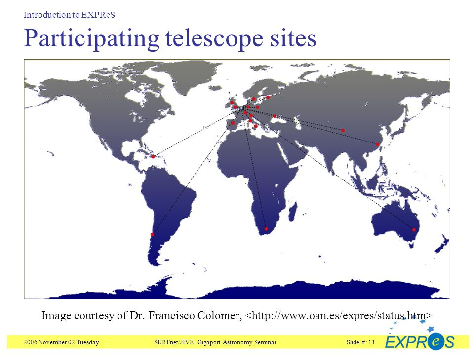 2006 November 02 TuesdaySURFnet/JIVE- Gigaport Astronomy SeminarSlide #: 11 Participating telescope sites Image courtesy of Dr.