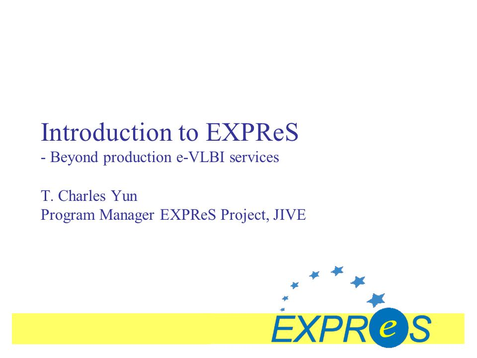 Introduction to EXPReS - Beyond production e-VLBI services T.