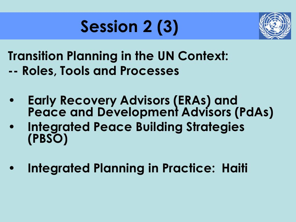 Transition Planning in the UN Context: -- Roles, Tools and Processes Early Recovery Advisors (ERAs) and Peace and Development Advisors (PdAs) Integrat
