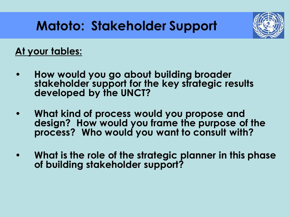 At your tables: How would you go about building broader stakeholder support for the key strategic results developed by the UNCT? What kind of process
