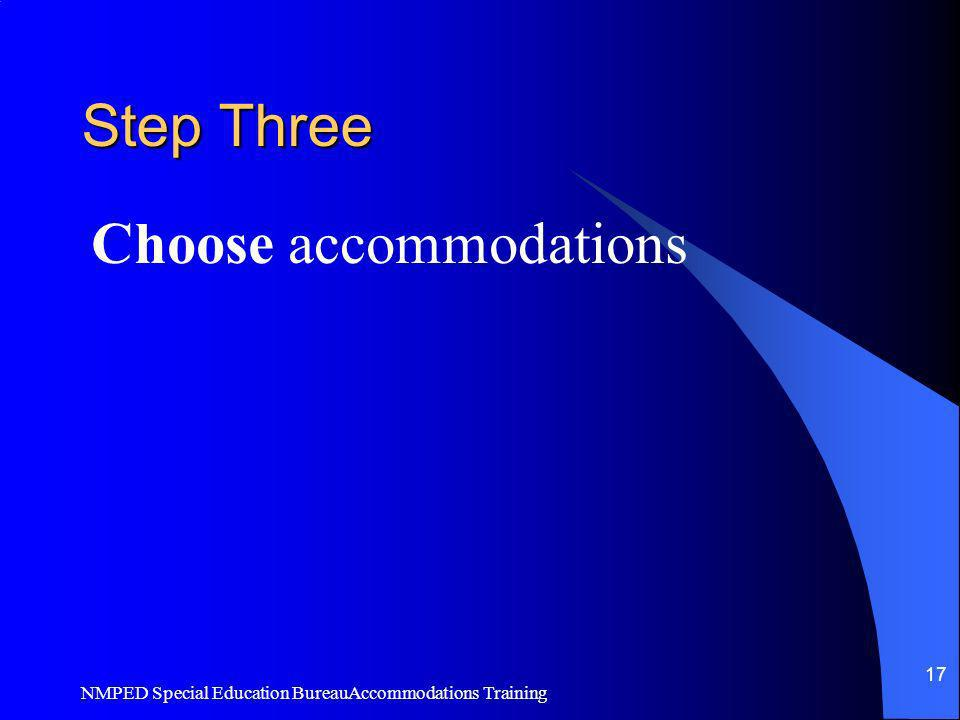 NMPED Special Education BureauAccommodations Training 17 Step Three Choose accommodations