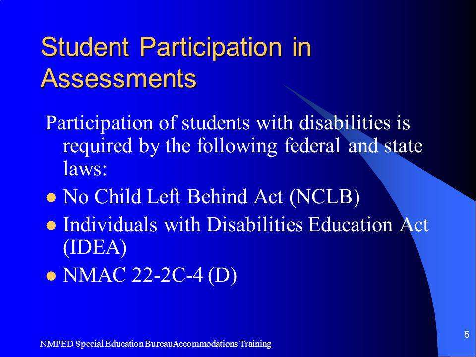 NMPED Special Education BureauAccommodations Training 5 Student Participation in Assessments Participation of students with disabilities is required b