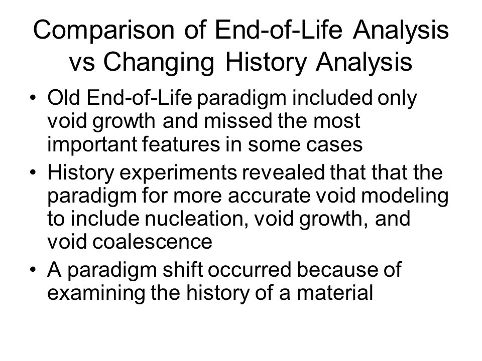 Comparison of End-of-Life Analysis vs Changing History Analysis Old End-of-Life paradigm included only void growth and missed the most important featu