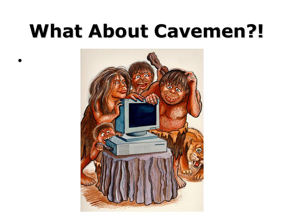 What About Cavemen?!