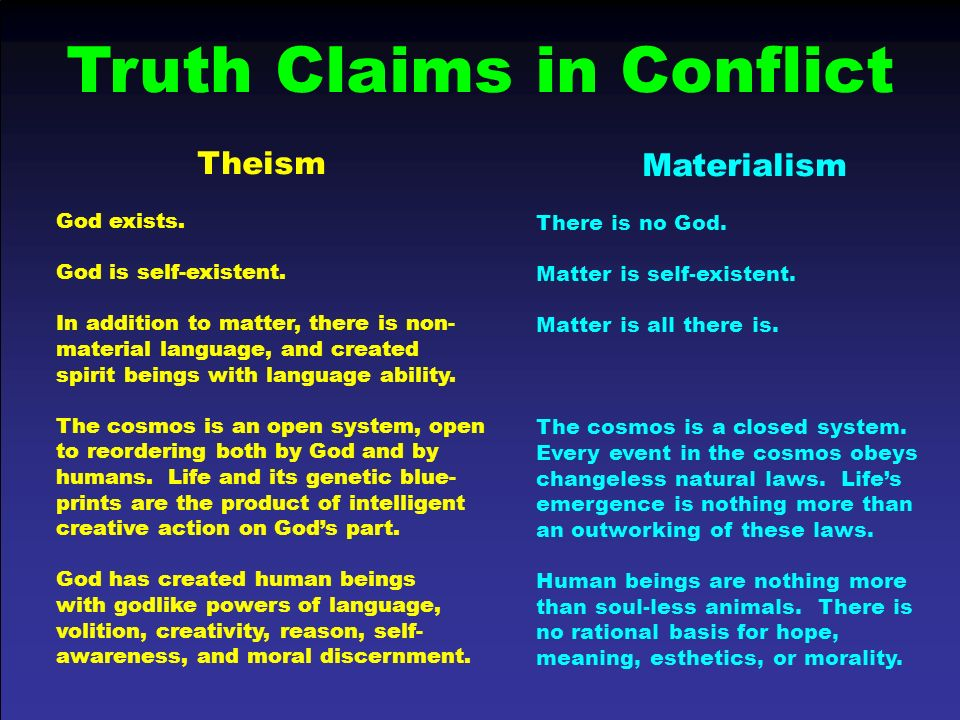 Truth Claims in Conflict Theism God exists. God is self-existent. In addition to matter, there is non- material language, and created spirit beings wi