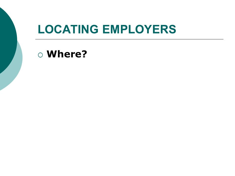 LOCATING EMPLOYERS Where?