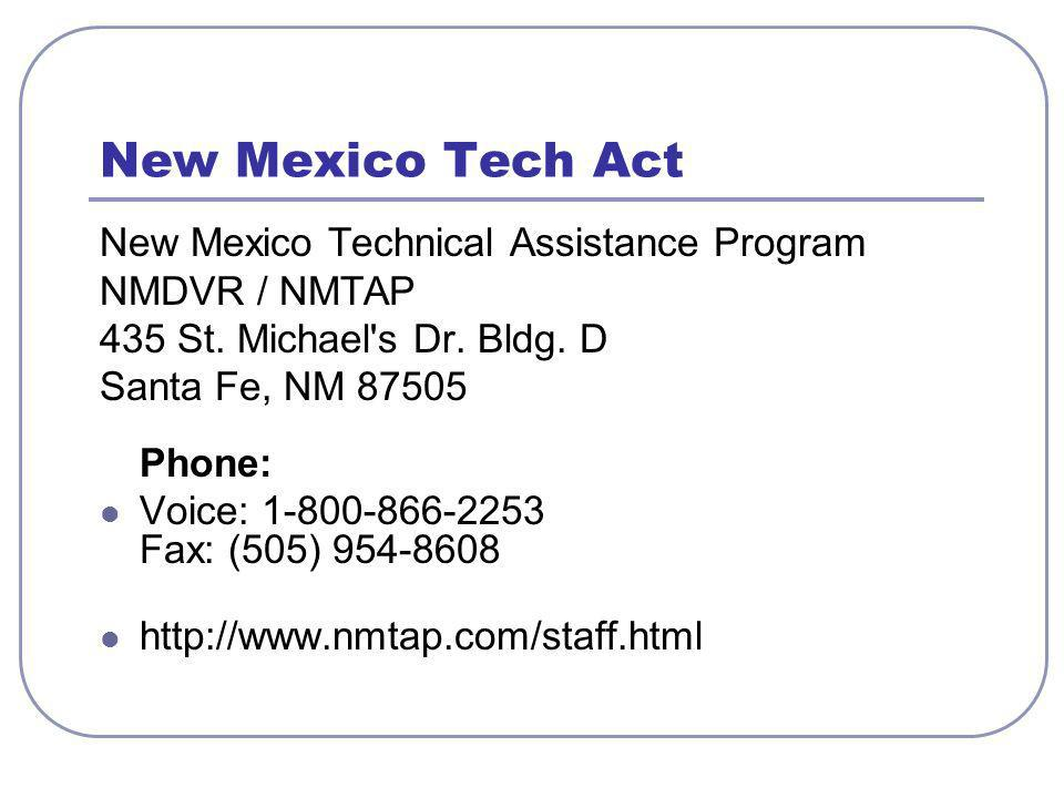 New Mexico Tech Act New Mexico Technical Assistance Program NMDVR / NMTAP 435 St. Michael's Dr. Bldg. D Santa Fe, NM 87505 Phone: Voice: 1-800-866-225