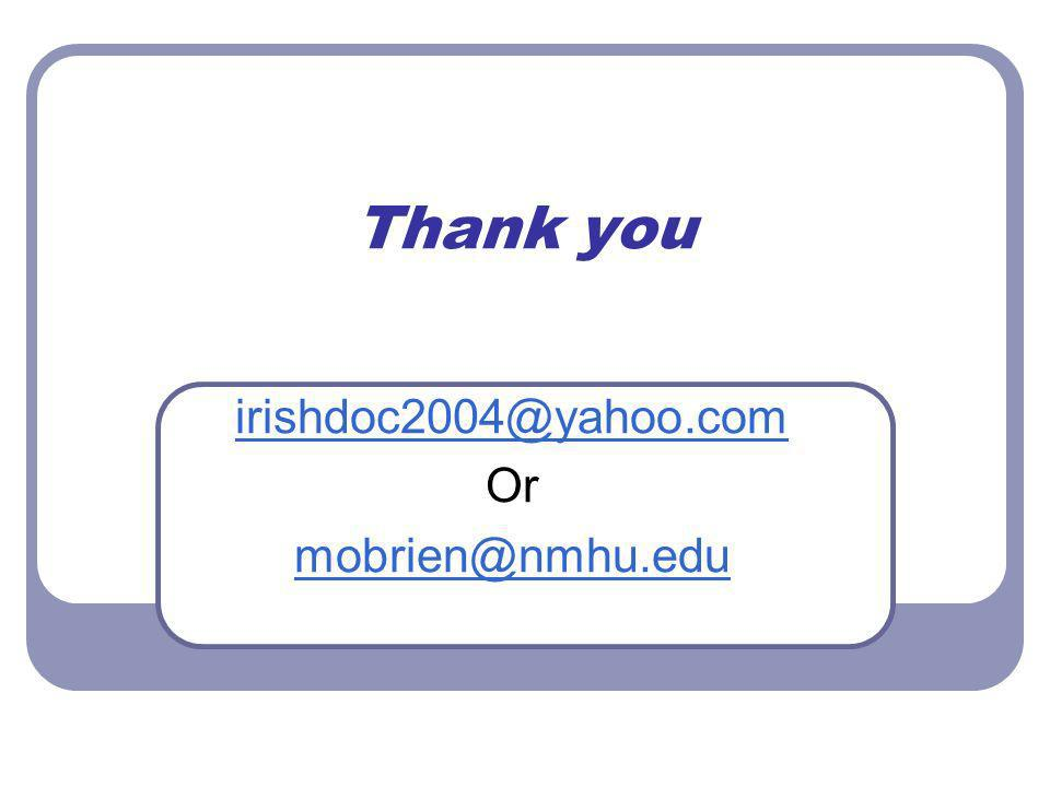 Thank you irishdoc2004@yahoo.com Or mobrien@nmhu.edu