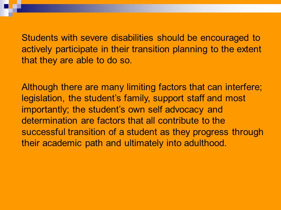 Students with severe disabilities should be encouraged to actively participate in their transition planning to the extent that they are able to do so.