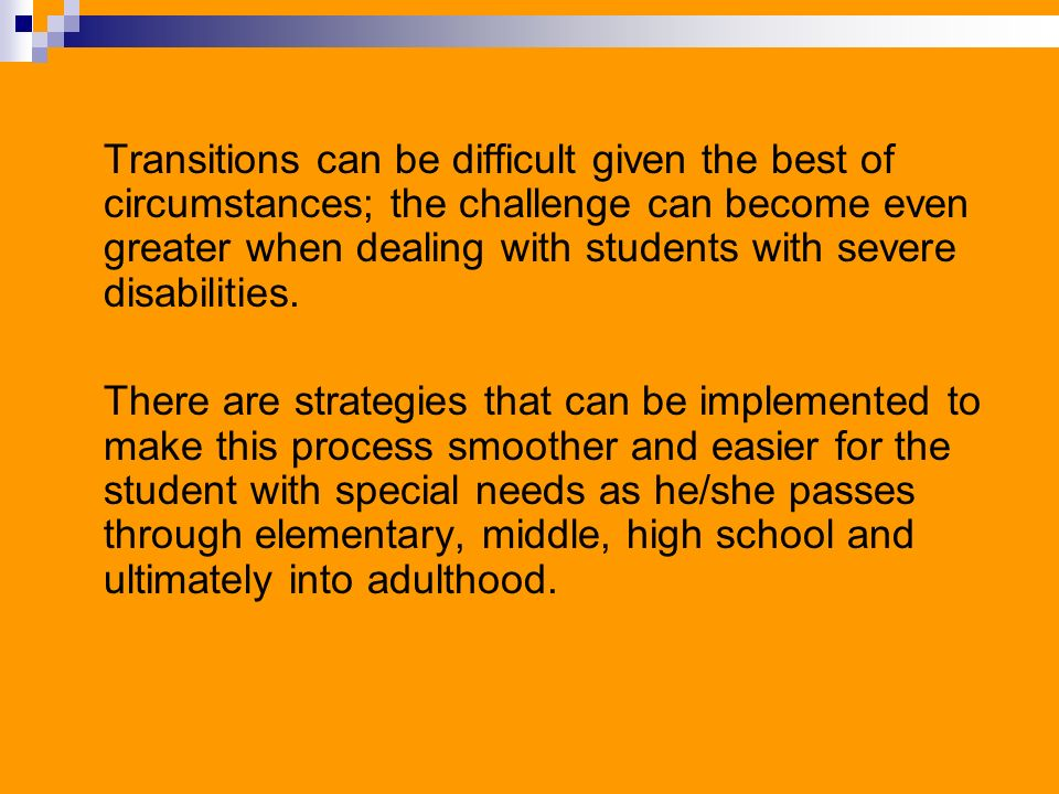 Transitions can be difficult given the best of circumstances; the challenge can become even greater when dealing with students with severe disabilities.
