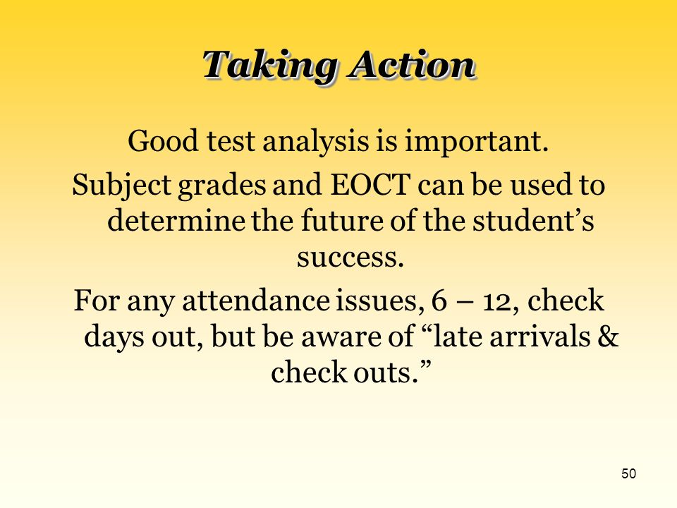 49 Taking Action Once you have a focus, what are the ideas to improve attendance and decrease drop- outs