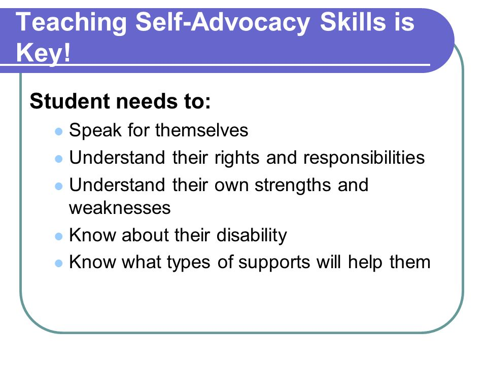Teaching Self-Advocacy Skills is Key.