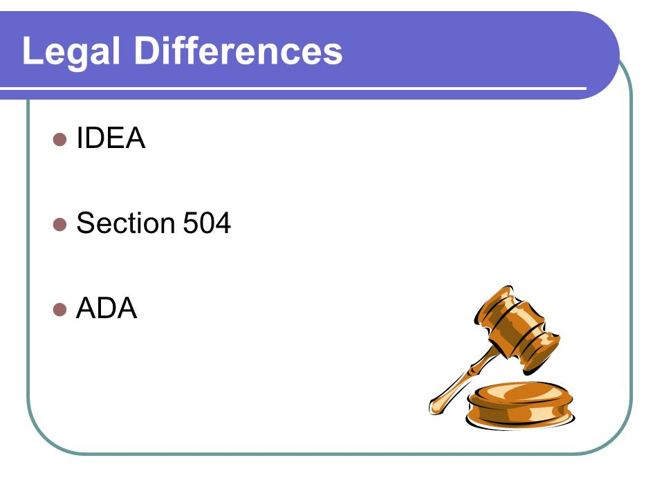 Legal Differences IDEA Section 504 ADA