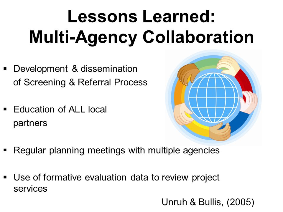 Lessons Learned: Multi-Agency Collaboration Development & dissemination of Screening & Referral Process Education of ALL local partners Regular planni