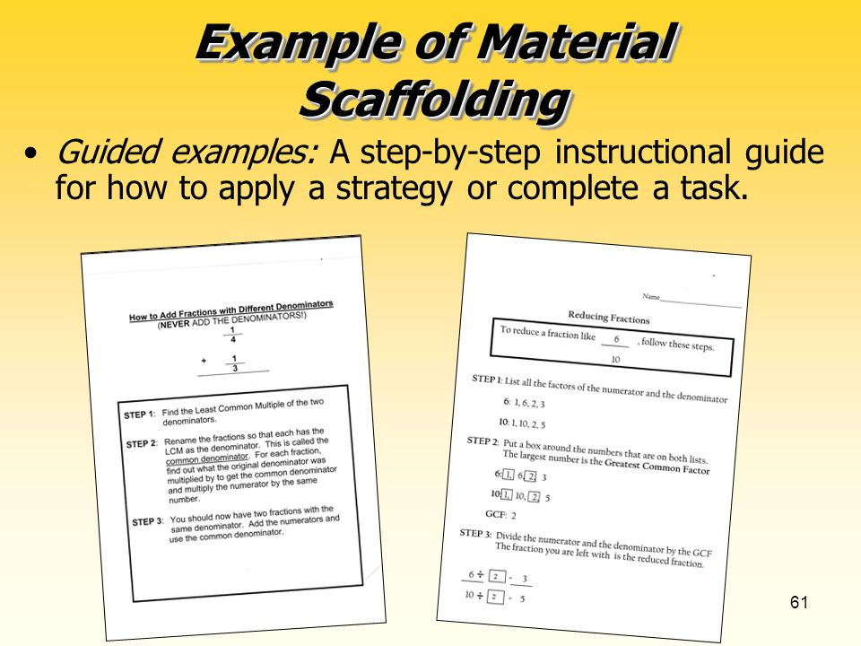61 Example of Material Scaffolding Guided examples: A step-by-step instructional guide for how to apply a strategy or complete a task.