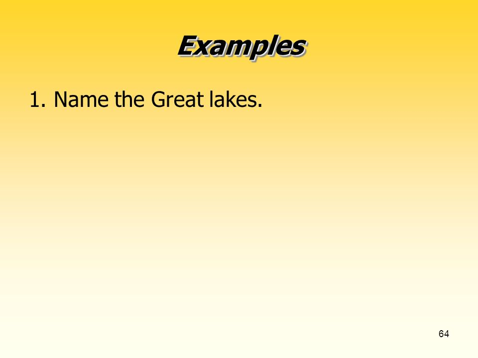 64 ExamplesExamples 1. Name the Great lakes.