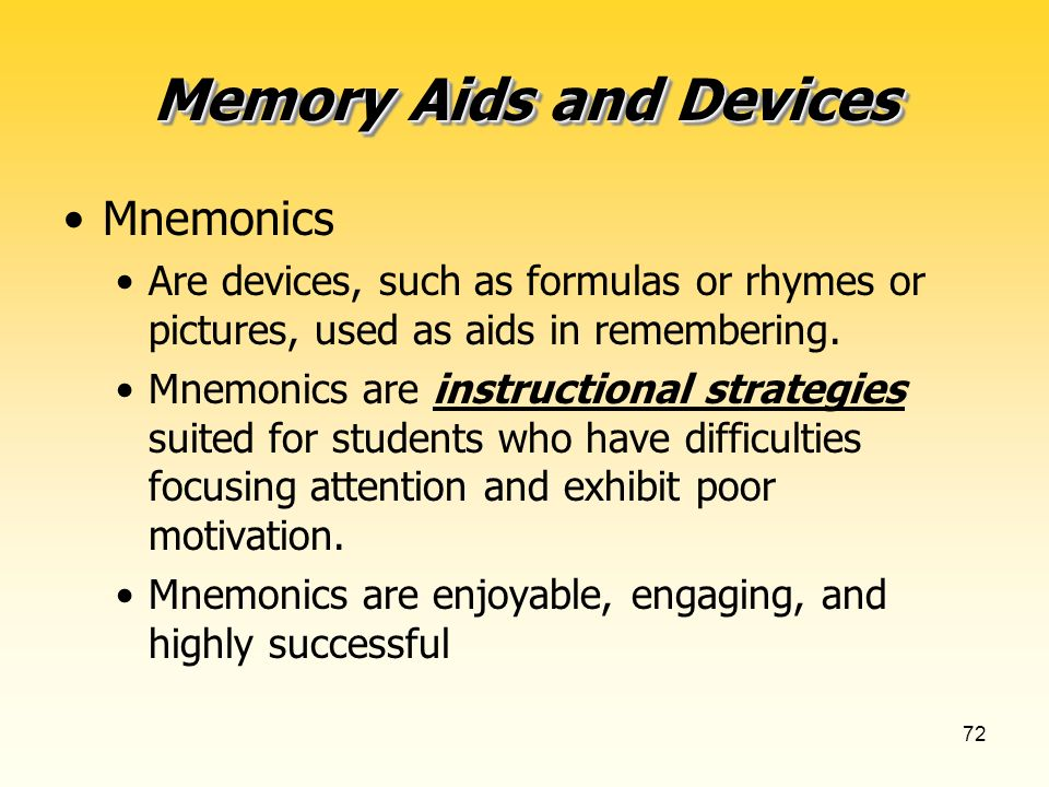 72 Memory Aids and Devices Mnemonics Are devices, such as formulas or rhymes or pictures, used as aids in remembering.