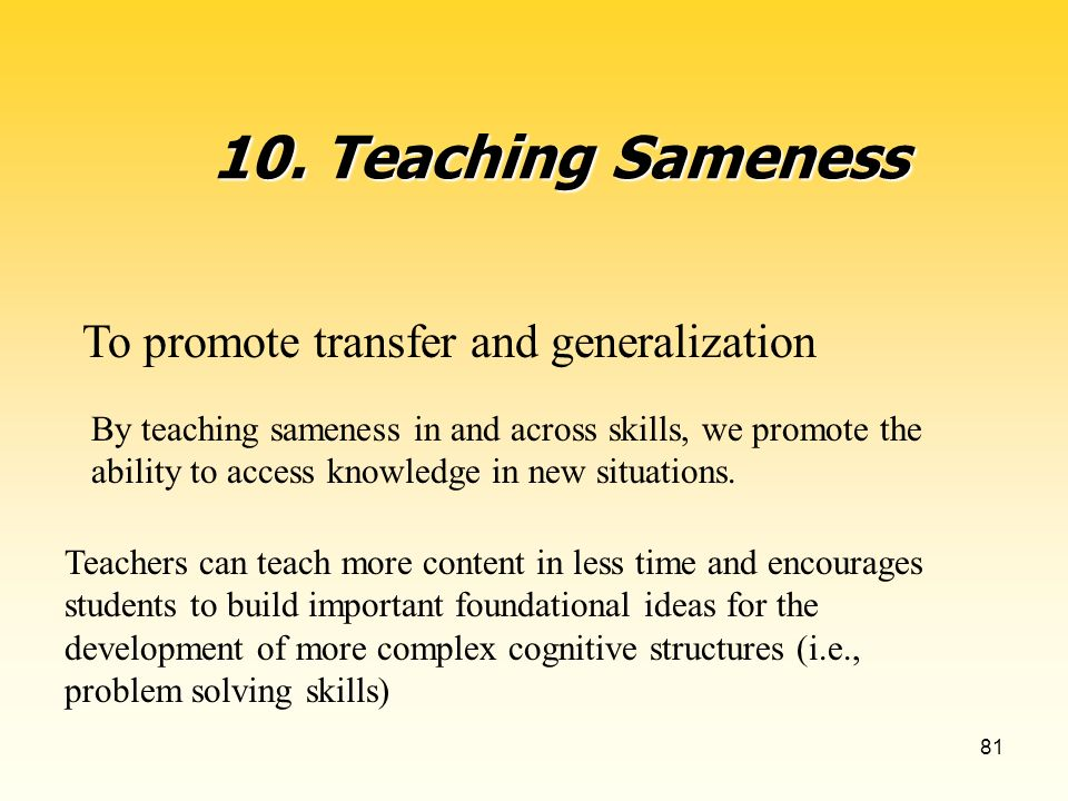 81 To promote transfer and generalization By teaching sameness in and across skills, we promote the ability to access knowledge in new situations.