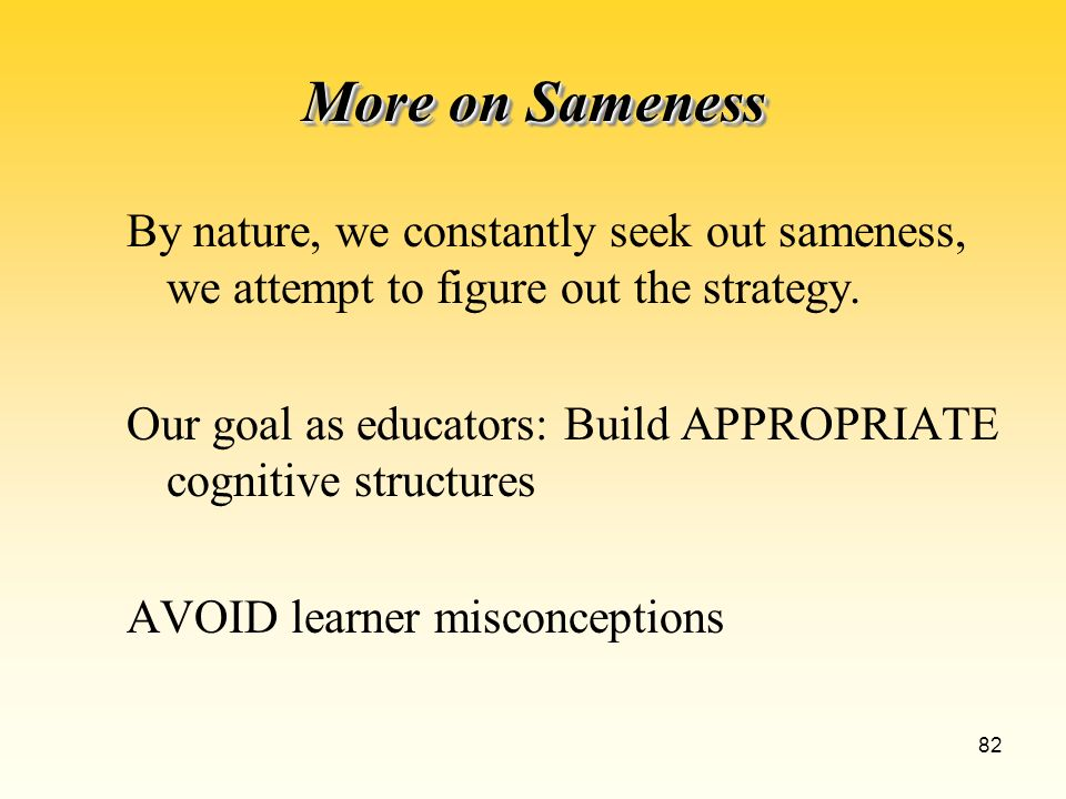 82 More on Sameness By nature, we constantly seek out sameness, we attempt to figure out the strategy.
