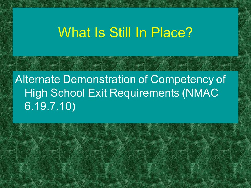 What Is Still In Place? Alternate Demonstration of Competency of High School Exit Requirements (NMAC 6.19.7.10)