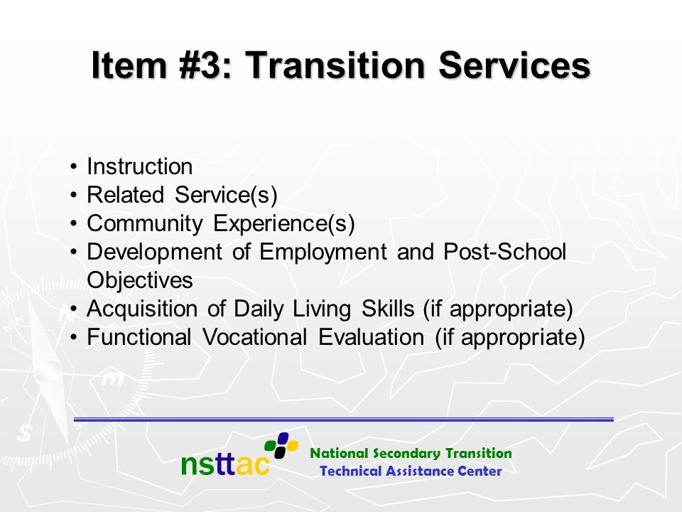 National Secondary Transition Technical Assistance Center Item #3: Transition Services Instruction Related Service(s) Community Experience(s) Developm