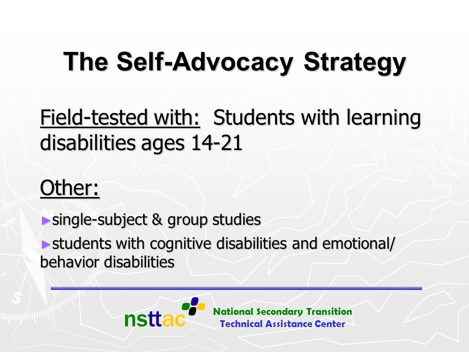 National Secondary Transition Technical Assistance Center The Self-Advocacy Strategy Field-tested with: Students with learning disabilities ages 14-21