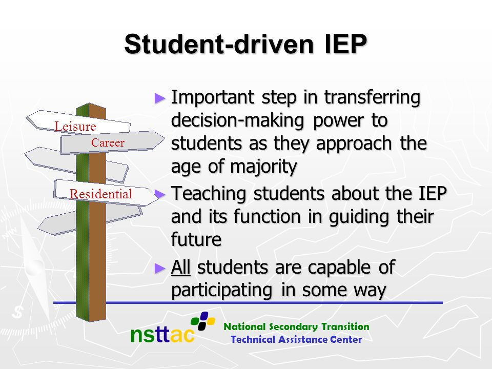 National Secondary Transition Technical Assistance Center Drafting the Plan Students use IEP Template Students use IEP Template Write in first-person Write in first-person Present Level of Performance Present Level of Performance Goals and Objectives Goals and Objectives Services and Accommodations Services and Accommodations