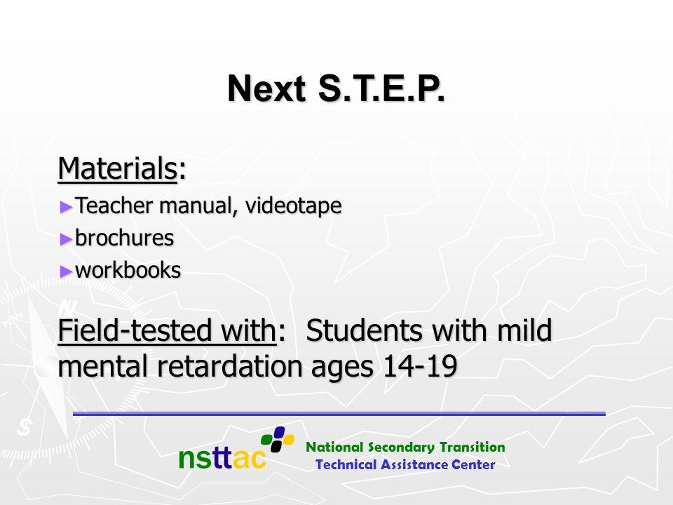 National Secondary Transition Technical Assistance Center Next S.T.E.P. Materials: Teacher manual, videotape Teacher manual, videotape brochures broch