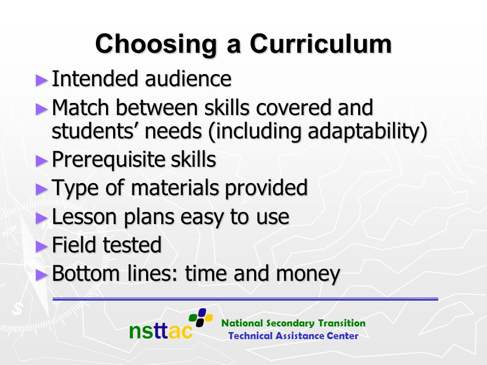 National Secondary Transition Technical Assistance Center Choosing a Curriculum Intended audience Intended audience Match between skills covered and s