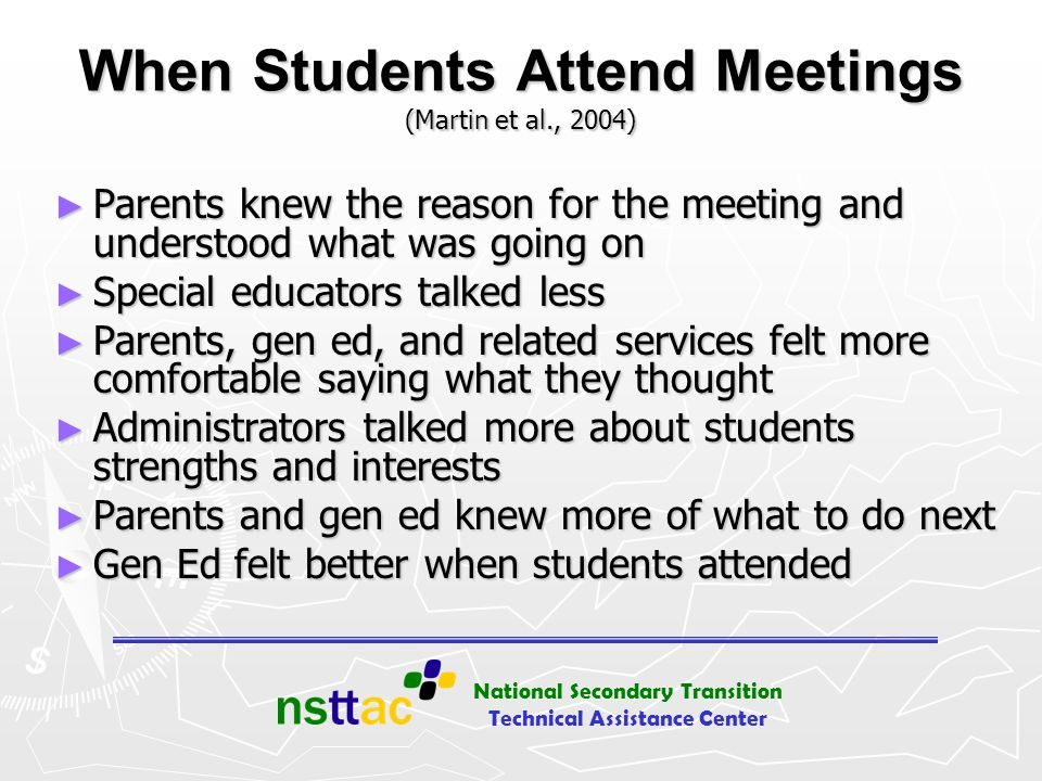 National Secondary Transition Technical Assistance Center When Students Attend Meetings (Martin et al., 2004) Parents knew the reason for the meeting