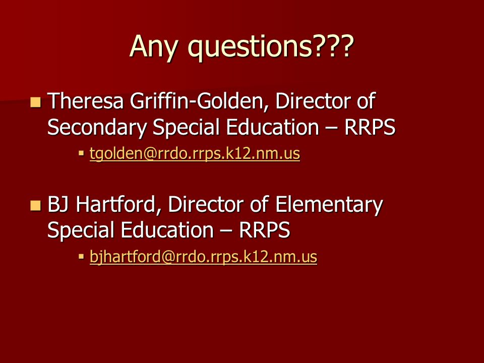 Any questions??? Theresa Griffin-Golden, Director of Secondary Special Education – RRPS Theresa Griffin-Golden, Director of Secondary Special Educatio