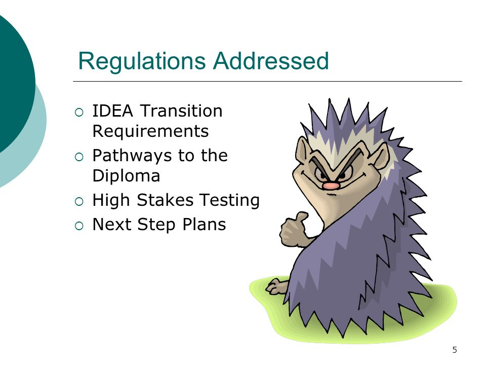 5 Regulations Addressed IDEA Transition Requirements Pathways to the Diploma High Stakes Testing Next Step Plans