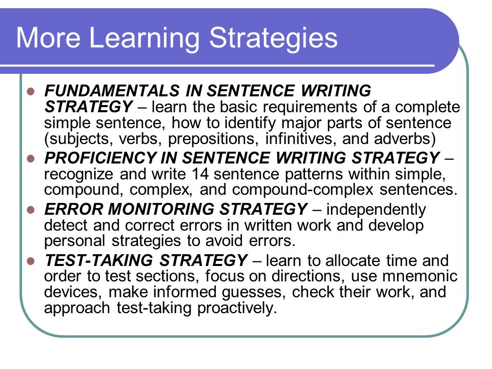 More Learning Strategies FUNDAMENTALS IN SENTENCE WRITING STRATEGY – learn the basic requirements of a complete simple sentence, how to identify major