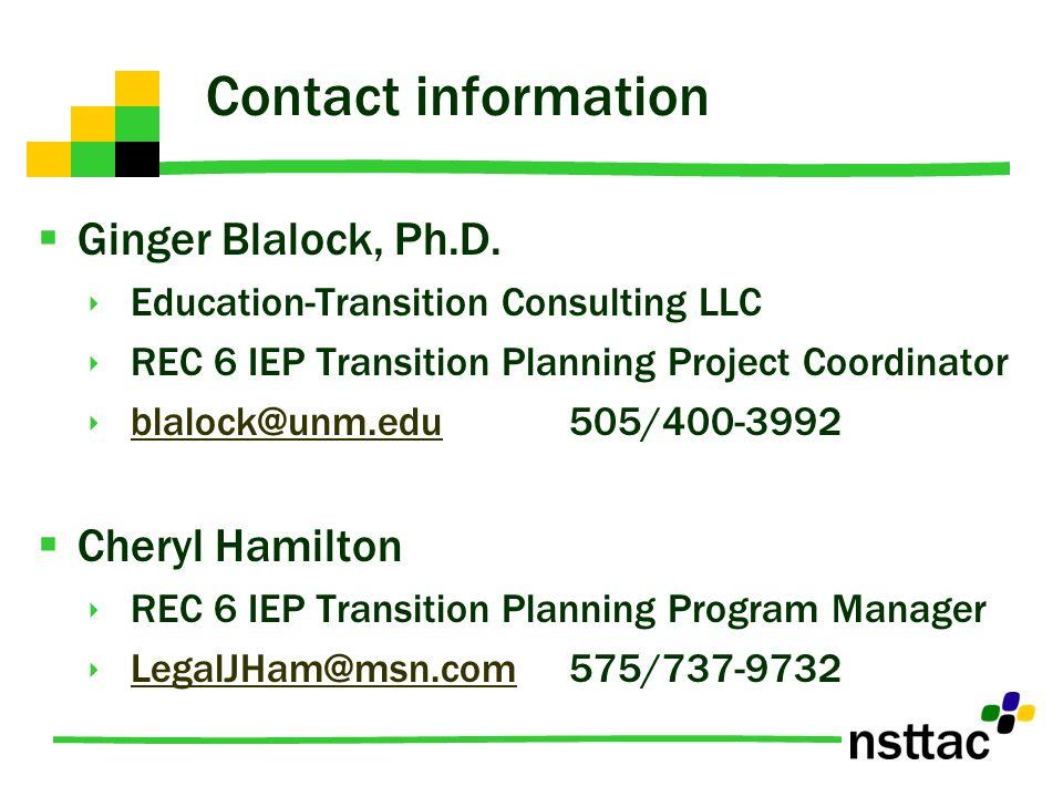 Contact information Ginger Blalock, Ph.D. Education-Transition Consulting LLC REC 6 IEP Transition Planning Project Coordinator blalock@unm.edu505/400