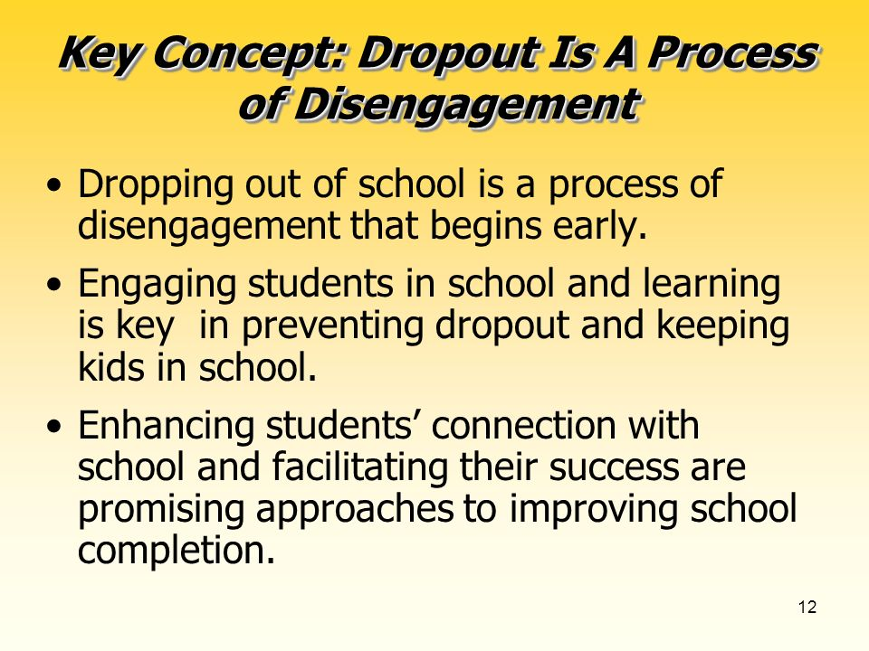 12 Dropping out of school is a process of disengagement that begins early.