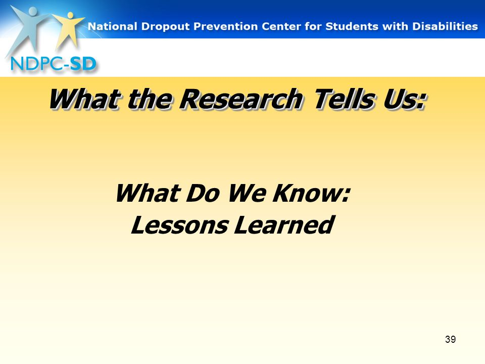 39 What the Research Tells Us: What Do We Know: Lessons Learned