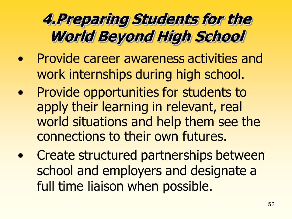 52 4.Preparing Students for the World Beyond High School Provide career awareness activities and work internships during high school.