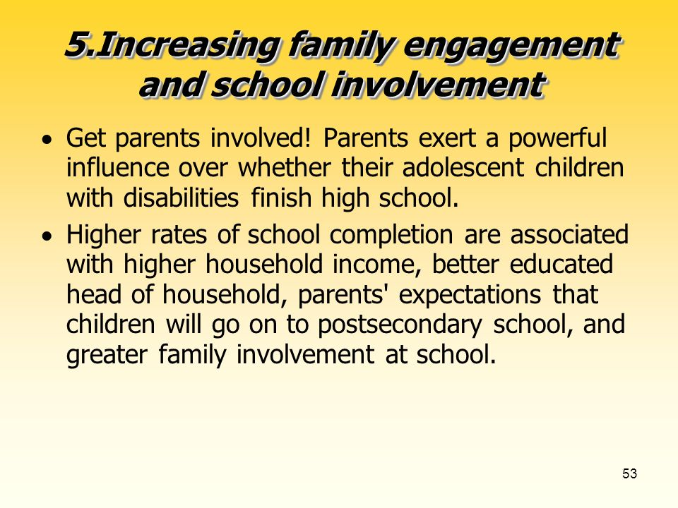 53 5.Increasing family engagement and school involvement Get parents involved.