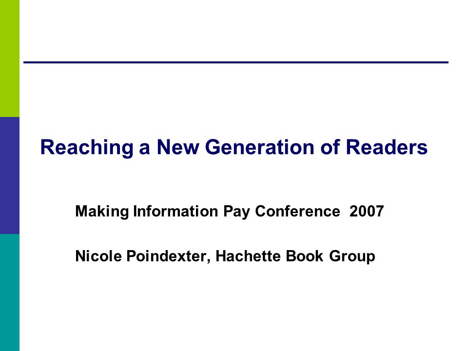 Reaching a New Generation of Readers Making Information Pay Conference 2007 Nicole Poindexter, Hachette Book Group