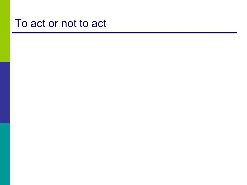 To act or not to act