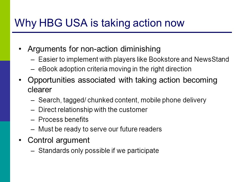 Why HBG USA is taking action now Arguments for non-action diminishing –Easier to implement with players like Bookstore and NewsStand –eBook adoption c