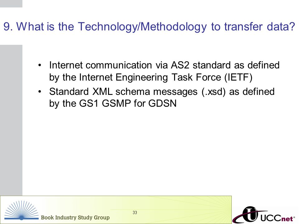 INSERT GRAPHIC SQUARE HERE 33 9. What is the Technology/Methodology to transfer data? Internet communication via AS2 standard as defined by the Intern