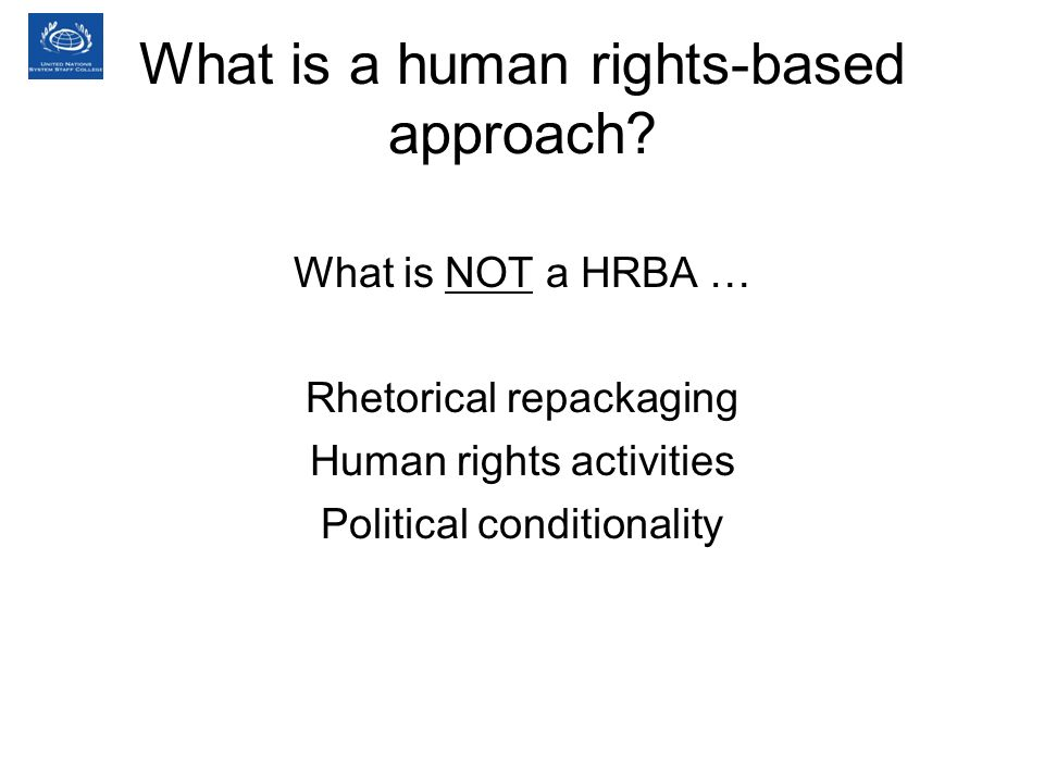 What is a human rights-based approach? What is NOT a HRBA … Rhetorical repackaging Human rights activities Political conditionality