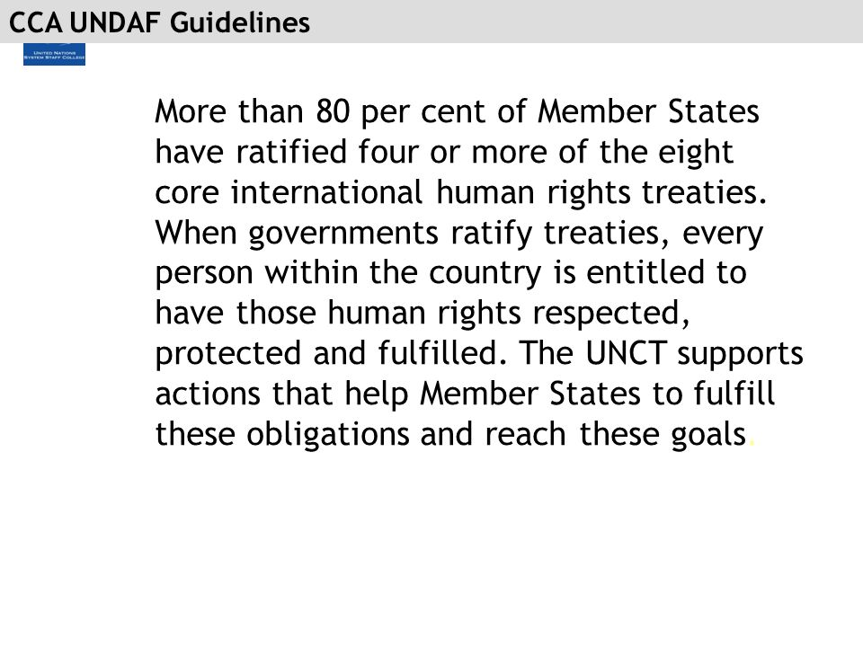 CCA UNDAF Guidelines More than 80 per cent of Member States have ratified four or more of the eight core international human rights treaties. When gov