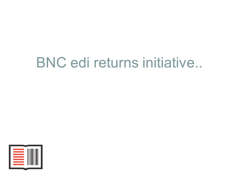 1 BNC edi returns initiative..