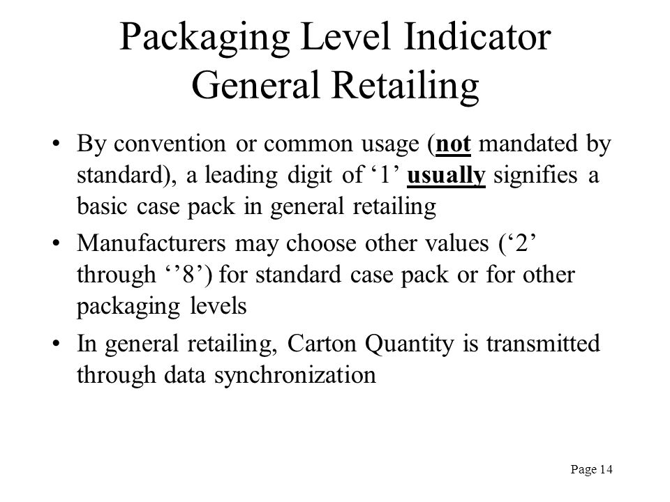 Page 14 Packaging Level Indicator General Retailing By convention or common usage (not mandated by standard), a leading digit of 1 usually signifies a