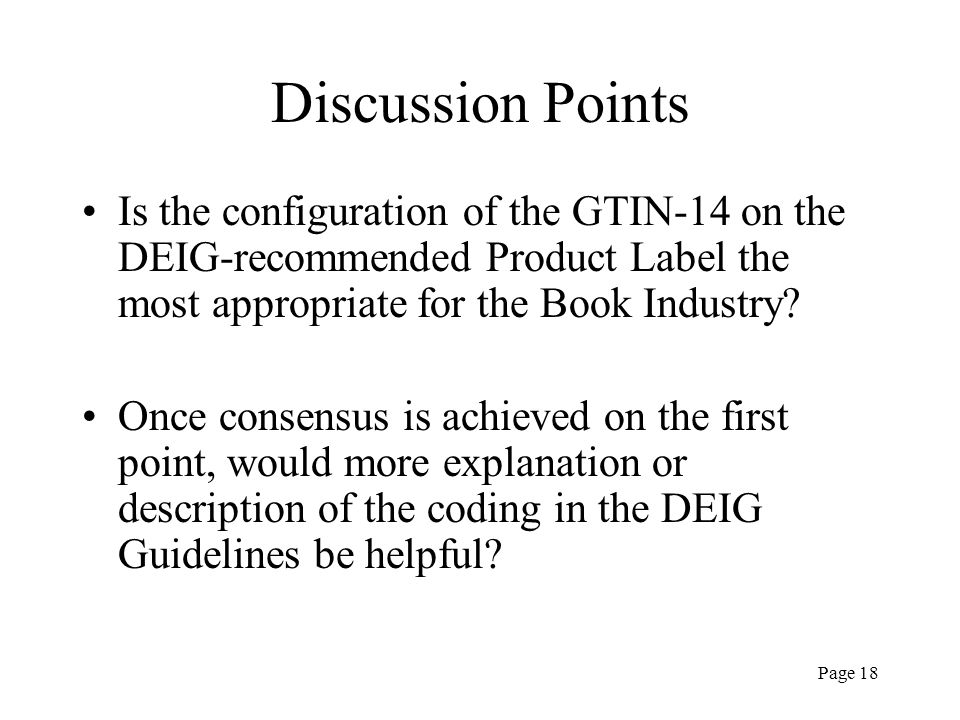 Page 18 Discussion Points Is the configuration of the GTIN-14 on the DEIG-recommended Product Label the most appropriate for the Book Industry? Once c