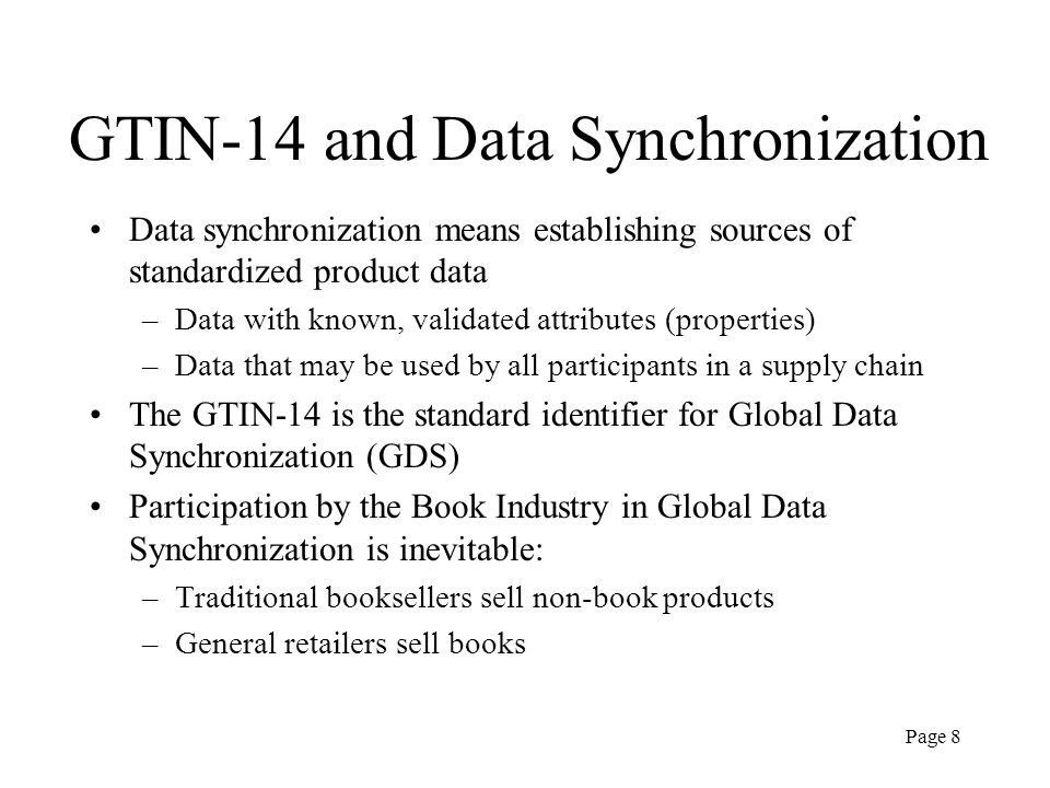 Page 8 GTIN-14 and Data Synchronization Data synchronization means establishing sources of standardized product data –Data with known, validated attri